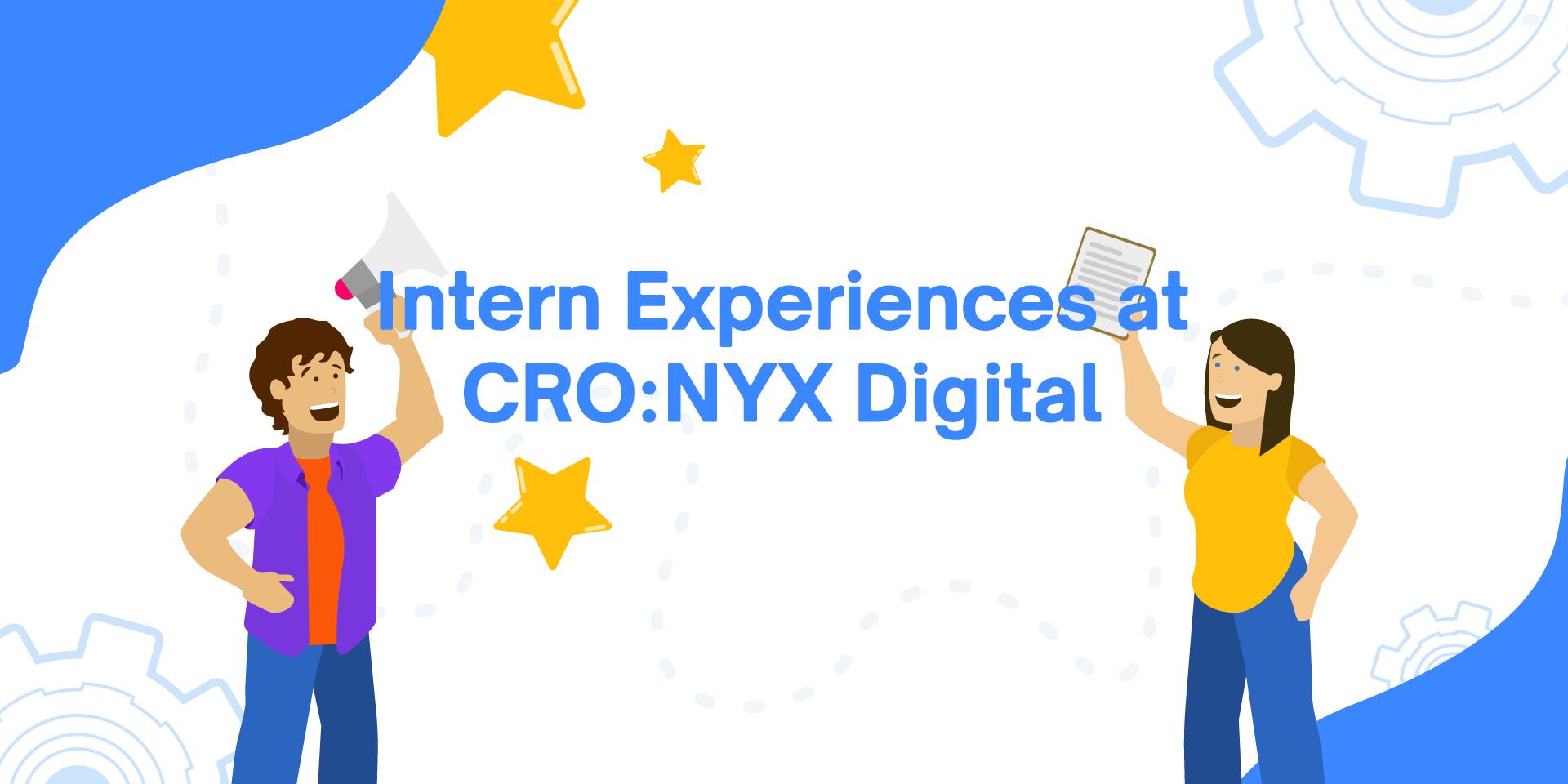 My Intern Experience at CRO:NYX Digital