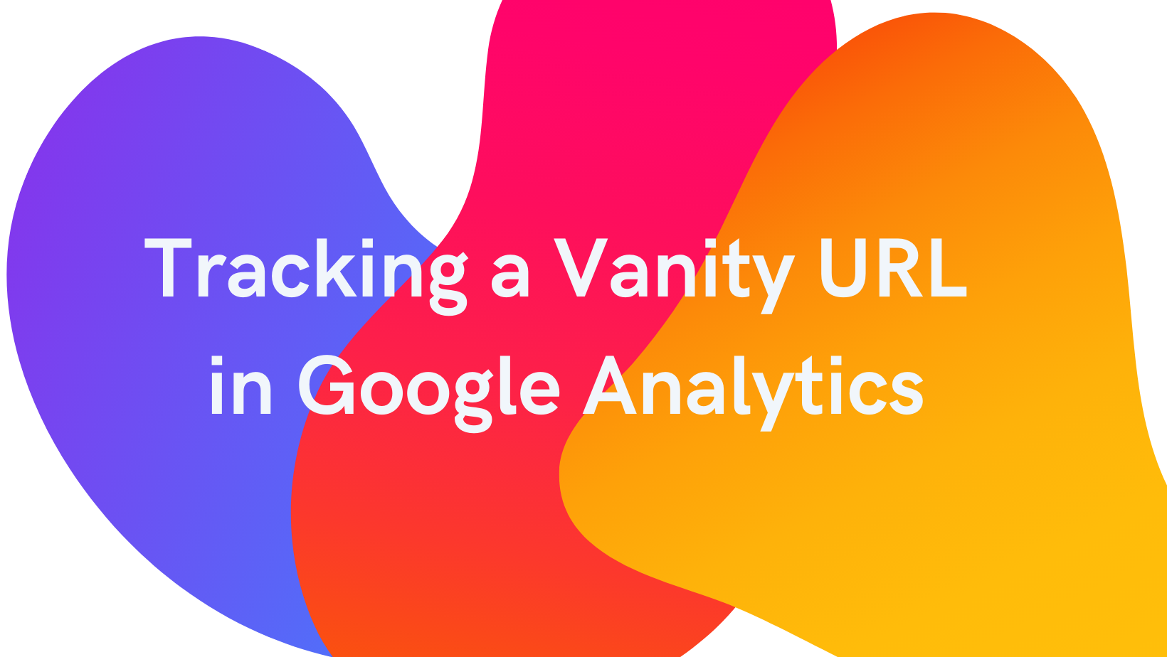 How to Track a Vanity URL in Google Analytics